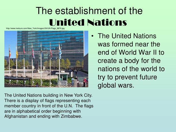 The establishment of the United Nations<br />The United Nations was formed near the end of World War II to create a body ...