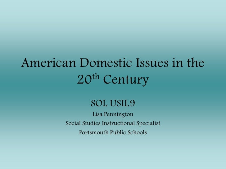 American Domestic Issues in the 20th Century<br />SOL USII.9<br />Lisa Pennington<br />Social Studies Instructional Specia...