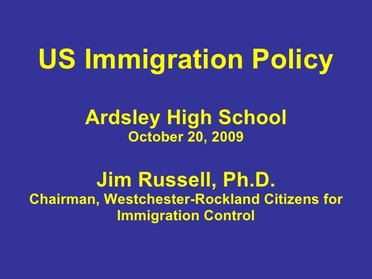US Immigration Policy Ardsley High School October 20, 2009 Jim Russell, Ph.D. Chairman, Westchester-Rockland Citizens for ...