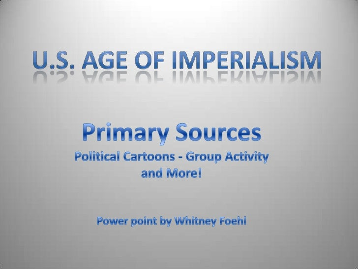 Why U.S. Imperialism?? The Six Ds…. Dollars:    seeking new markets for trade and investment: enhance capitalism    seek...