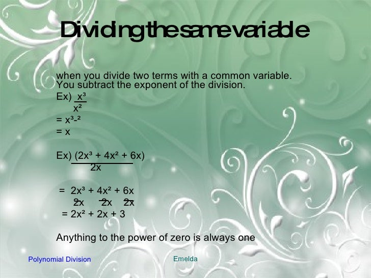 Dividing the same variable when you divide two terms with a common variable. You subtract the exponent of the division. Ex...