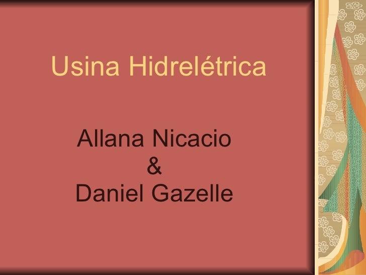 Usina Hidrelétrica Allana Nicacio & Daniel Gazelle
