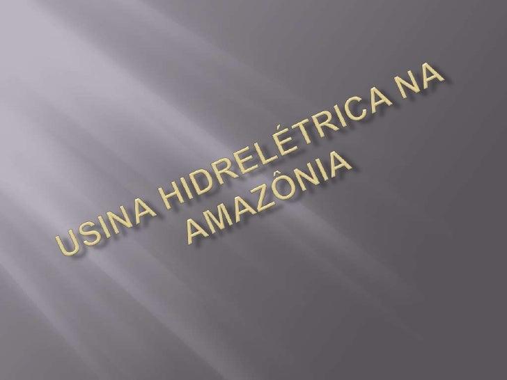 Usina Hidrelétrica na Amazônia<br />