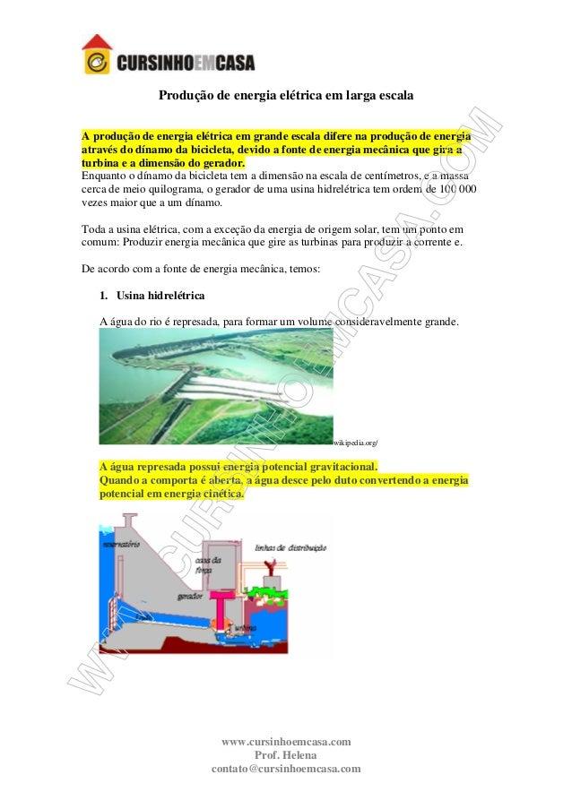 www.cursinhoemcasa.com Prof. Helena contato@cursinhoemcasa.com Produção de energia elétrica em larga escala A produção de ...