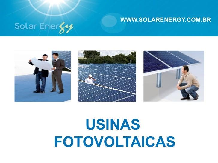 WWW.SOLARENERGY.COM.BR   USINASFOTOVOLTAICAS