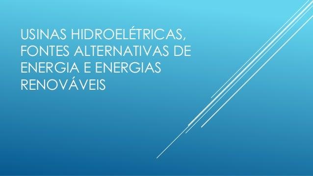 USINAS HIDROELÉTRICAS, FONTES ALTERNATIVAS DE ENERGIA E ENERGIAS RENOVÁVEIS