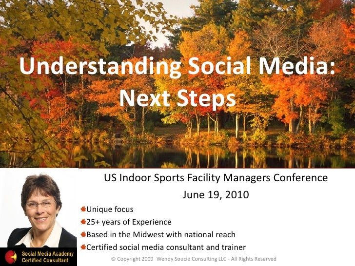 Understanding Social Media:         Next Steps           US Indoor Sports Facility Managers Conference                    ...