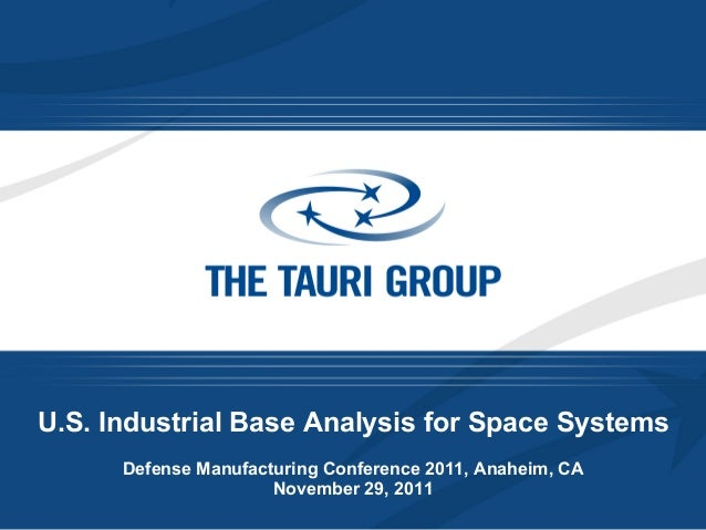 U.S. Industrial Base Analysis for Space Systems Defense Manufacturing Conference 2011, Anaheim, CA November 29, 2011