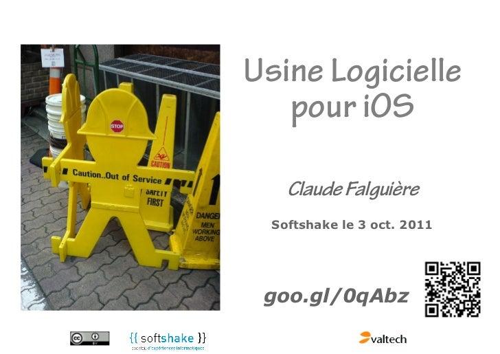 Usine Logicielle   pour iOS    Claude Falguière  Softshake le 3 oct. 2011 goo.gl/0qAbz