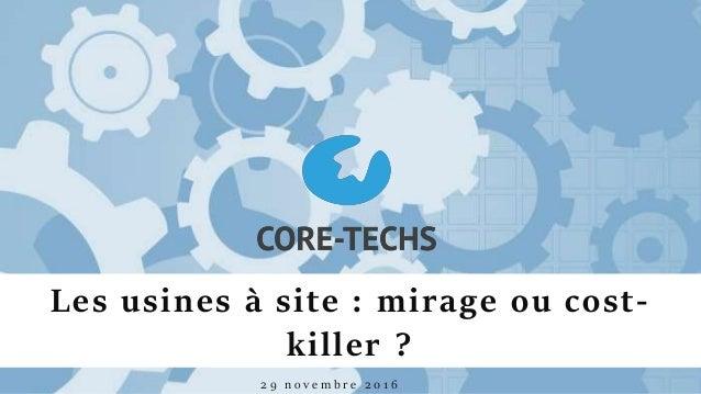 Les usines à site : mirage ou cost- killer ? 2 9 n o v e m b r e 2 0 1 6