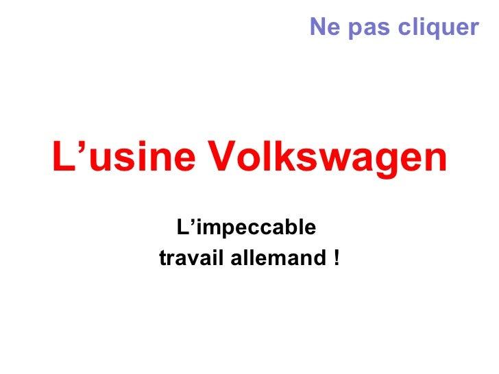 L'usine Volkswagen L'impeccable  travail allemand ! Ne pas cliquer