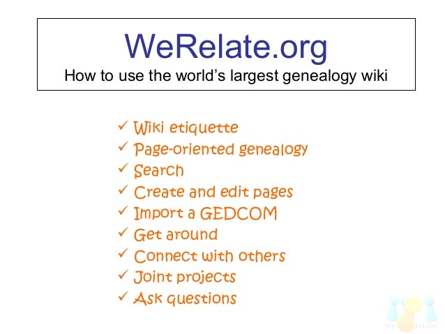 WeRelate.orgHow to use the world's largest genealogy wiki Wiki etiquette Page-oriented genealogy Search Create and edi...
