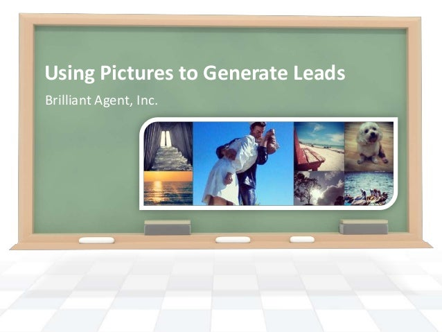 Using Pictures to Generate Leads Brilliant Agent, Inc.