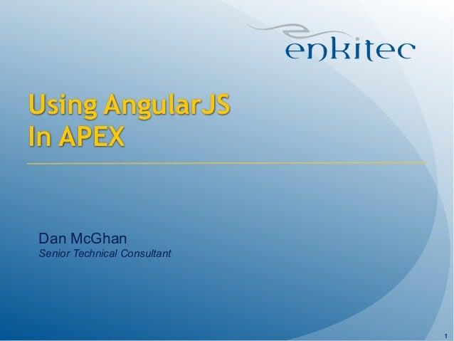 Using AngularJS  In APEX  Dan McGhan  Senior Technical Consultant  1