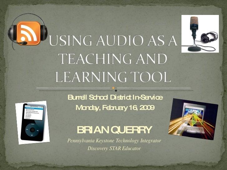 Burrell School District In-Service Monday, February 16, 2009 BRIAN QUERRY Pennsylvania Keystone Technology Integrator Disc...