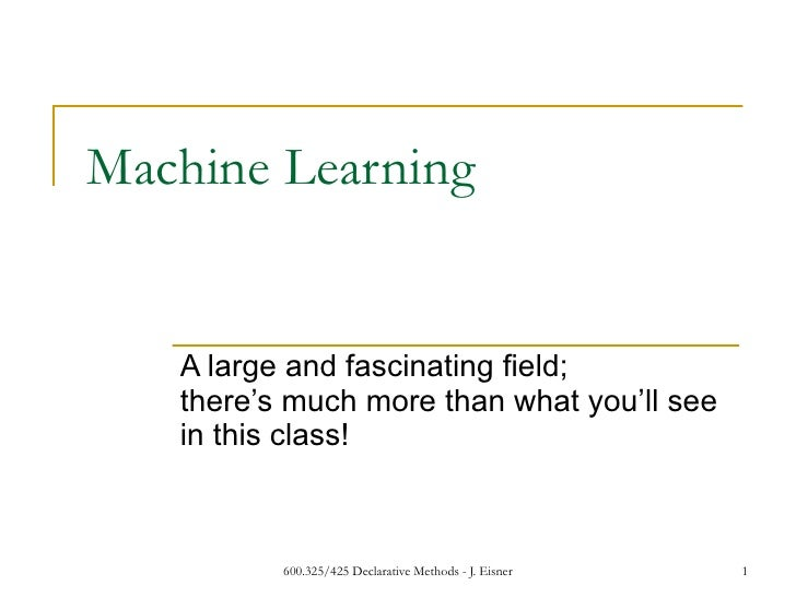 Machine Learning A large and fascinating field;  there's much more than what you'll see in this class!