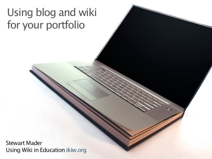 Using blog and wiki for your portfolio     Stewart Mader Using Wiki in Education ikiw.org