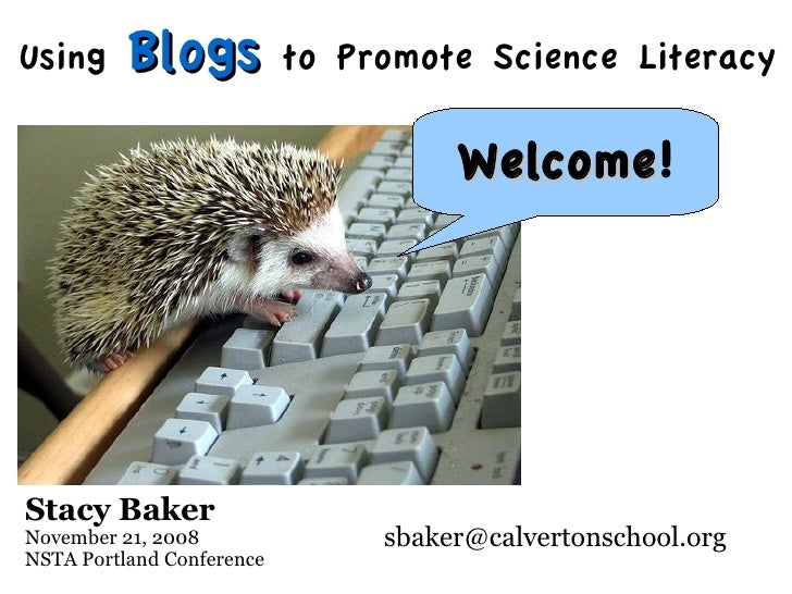 Using     Blogs            to Promote Science Literacy                                       Welcome!                     ...