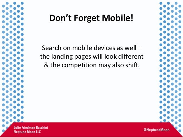Don't  Forget  Mobile!   Search  on  mobile  devices  as  well  –     the  landing  pages  wil...