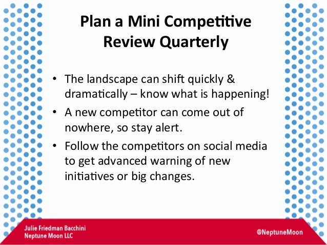 Plan  a  Mini  Compe,,ve   Review  Quarterly   • The  landscape  can  shiT  quickly  &   drama:ca...
