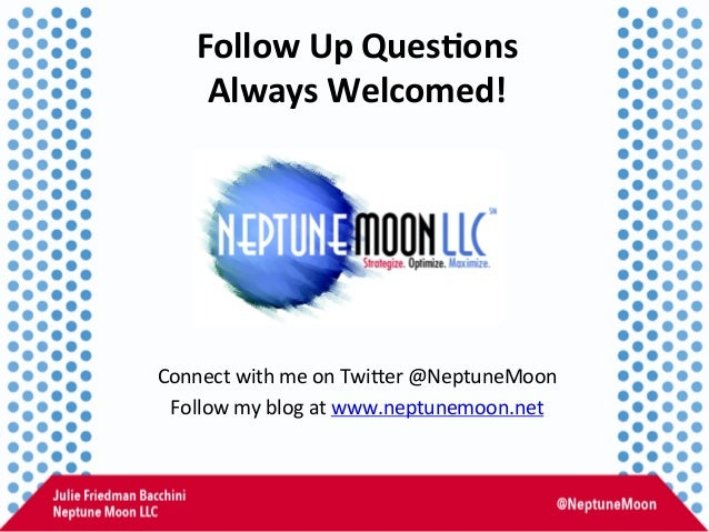 Follow  Up  Ques,ons     Always  Welcomed!   Connect  with  me  on  TwiVer  @NeptuneMoon   Follow...