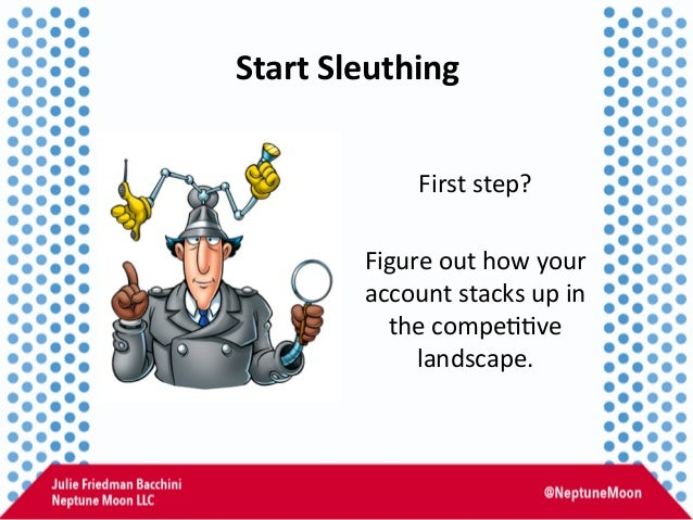 Start  Sleuthing   First  step?      Figure  out  how  your   account  stacks  up  in   the  c...