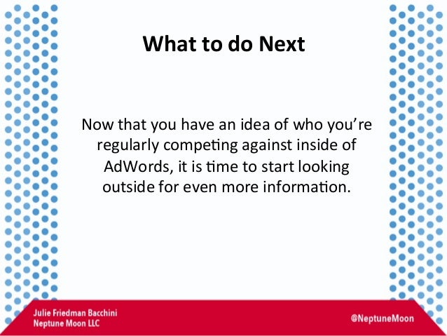 What  to  do  Next   Now  that  you  have  an  idea  of  who  you're   regularly  compe:ng  ...
