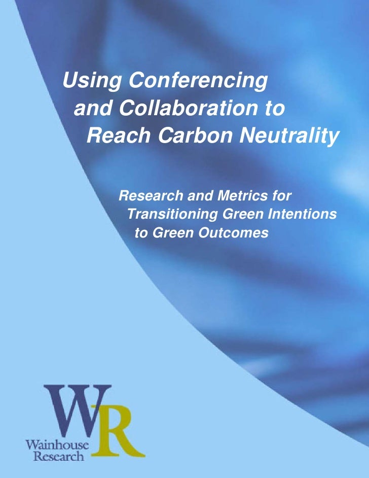 Using Conferencing    and Collaboration to     Reach Carbon Neutrality           Research and Metrics for           Transi...