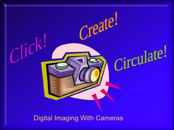 Click! Create! Circulate! Digital Imaging With Cameras