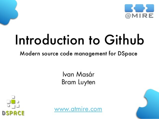 www.atmire.com Introduction to Github Modern source code management for DSpace Ivan Masár Bram Luyten