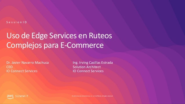 © 2019, Amazon Web Services, Inc. or its affiliates.All rights reserved.S U M M I T Uso de Edge Services en Ruteos Complej...