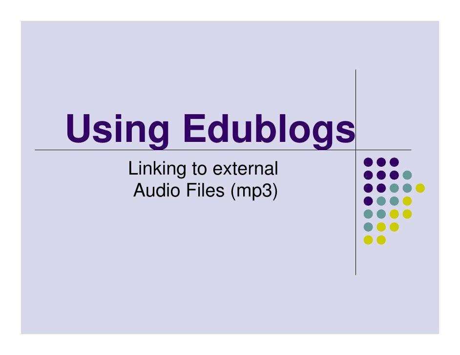 Using Edublogs    Linking to external    Audio Files (mp3)