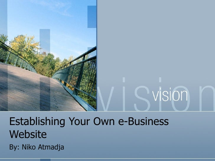 Establishing Your Own e-Business Website By: Niko Atmadja