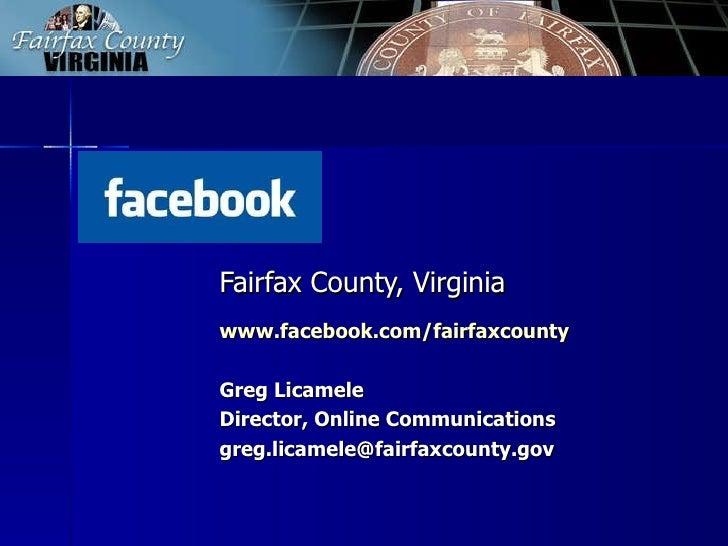 Fairfax County, Virginia www.facebook.com/fairfaxcounty Greg Licamele Director, Online Communications [email_address]