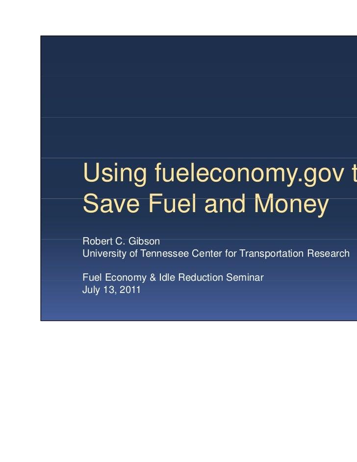 7/13/2011Using fueleconomy.gov toSave F elSa e Fuel and Mone              MoneyRobert C Gibson       C.University of Tenne...