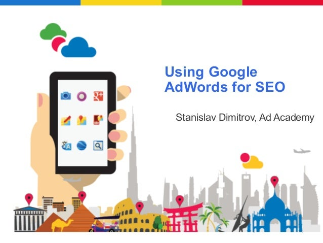 Using Google  AdWords for SEO  Stanislav Dimitrov, Ad Academy  Google Confidential and Proprietary