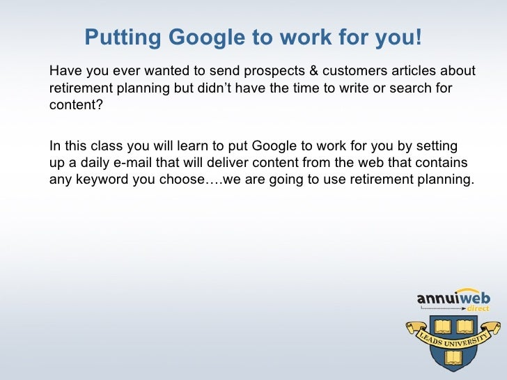 Putting Google to work for you! <ul><li>Have you ever wanted to send prospects & customers articles about retirement plann...