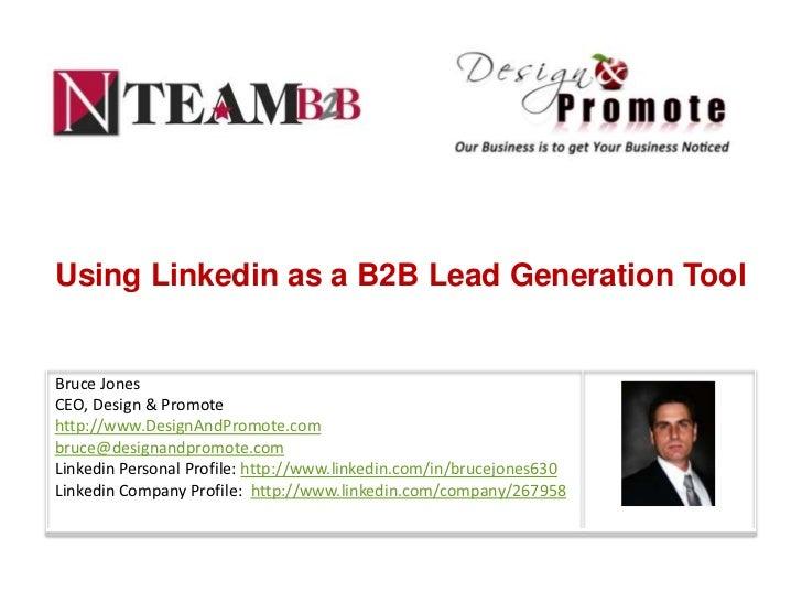 Using Linkedin as a B2B Lead Generation ToolBruce JonesCEO, Design & Promotehttp://www.DesignAndPromote.combruce@designand...