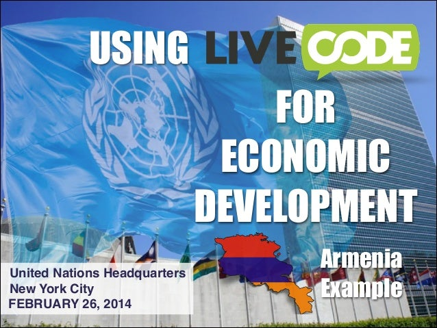 USING FOR ECONOMIC DEVELOPMENT United Nations Headquarters! New York City FEBRUARY 26, 2014  Armenia Example