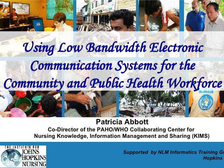 Using Low Bandwidth Electronic Communication Systems for the Community and Public Health Workforce Patricia Abbott Co-Dire...