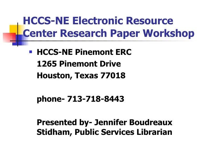 HCCS-NE Electronic Resource Center Research Paper Workshop <ul><li>HCCS-NE Pinemont ERC </li></ul><ul><li>1265 Pinemont Dr...