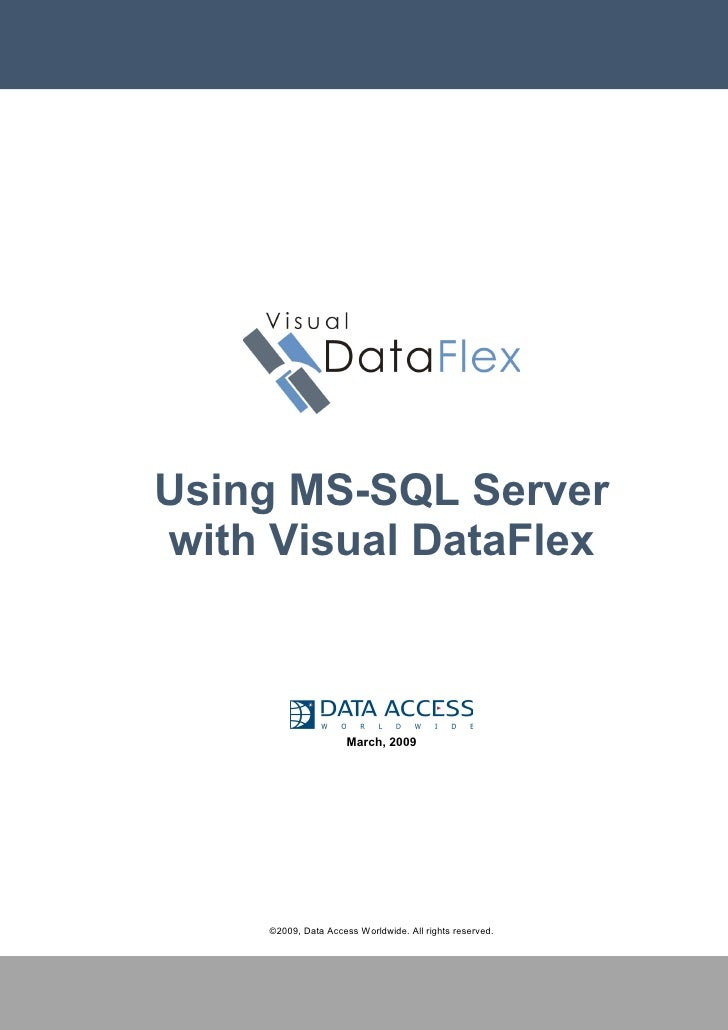 Using MS-SQL Server with Visual DataFlex                          March, 2009          ©2009, Data Access Worldwide. All r...