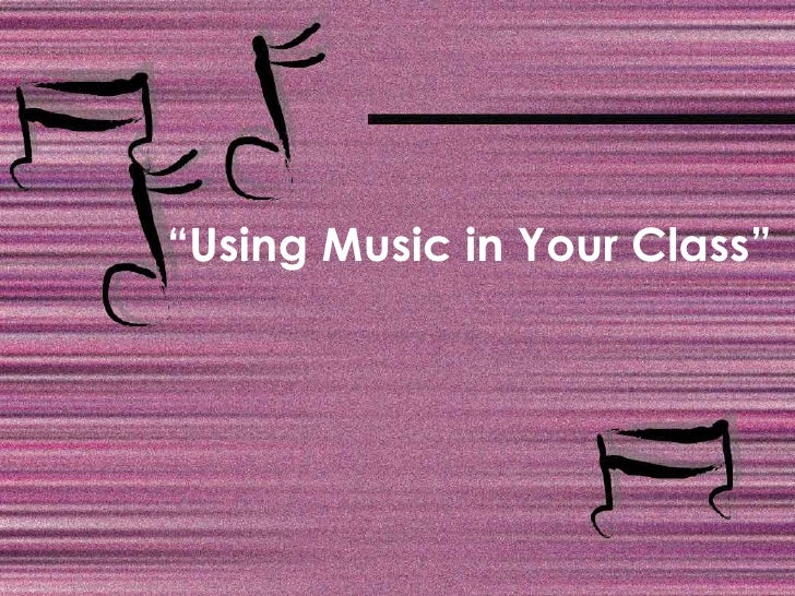 """"""" Using Music in Your Class"""""""
