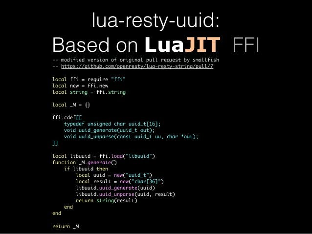 lua-resty-uuid:  Based on LuaJIT FFI  -- modified version of original pull request by smallfish  -- https://github.com/ope...