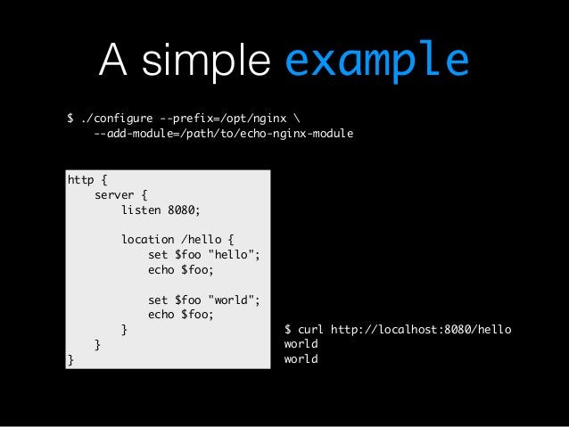 A simple example  $ ./configure --prefix=/opt/nginx   --add-module=/path/to/echo-nginx-module  http {  server {  listen 80...
