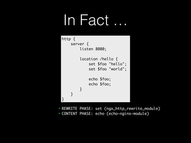 "In Fact …  http {  server {  listen 8080;  location /hello {  set $foo ""hello"";  set $foo ""world"";  echo $foo;  echo $foo;..."