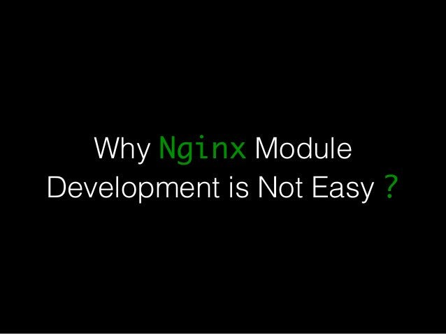 Why Nginx Module  Development is Not Easy ?
