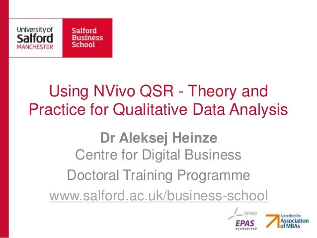 Using NVivo QSR - Theory andPractice for Qualitative Data AnalysisDr Aleksej HeinzeCentre for Digital BusinessDoctoral Tra...