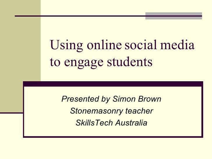 Using online social media to engage students Presented by Simon Brown Stonemasonry teacher SkillsTech Australia