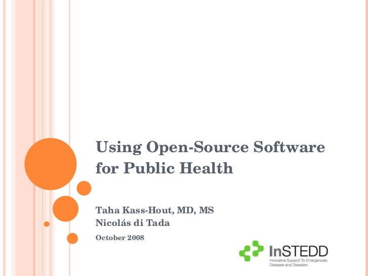 Taha Kass-Hout, MD, MS Nicolás di Tada October 2008 Using Open-Source Software for Public Health